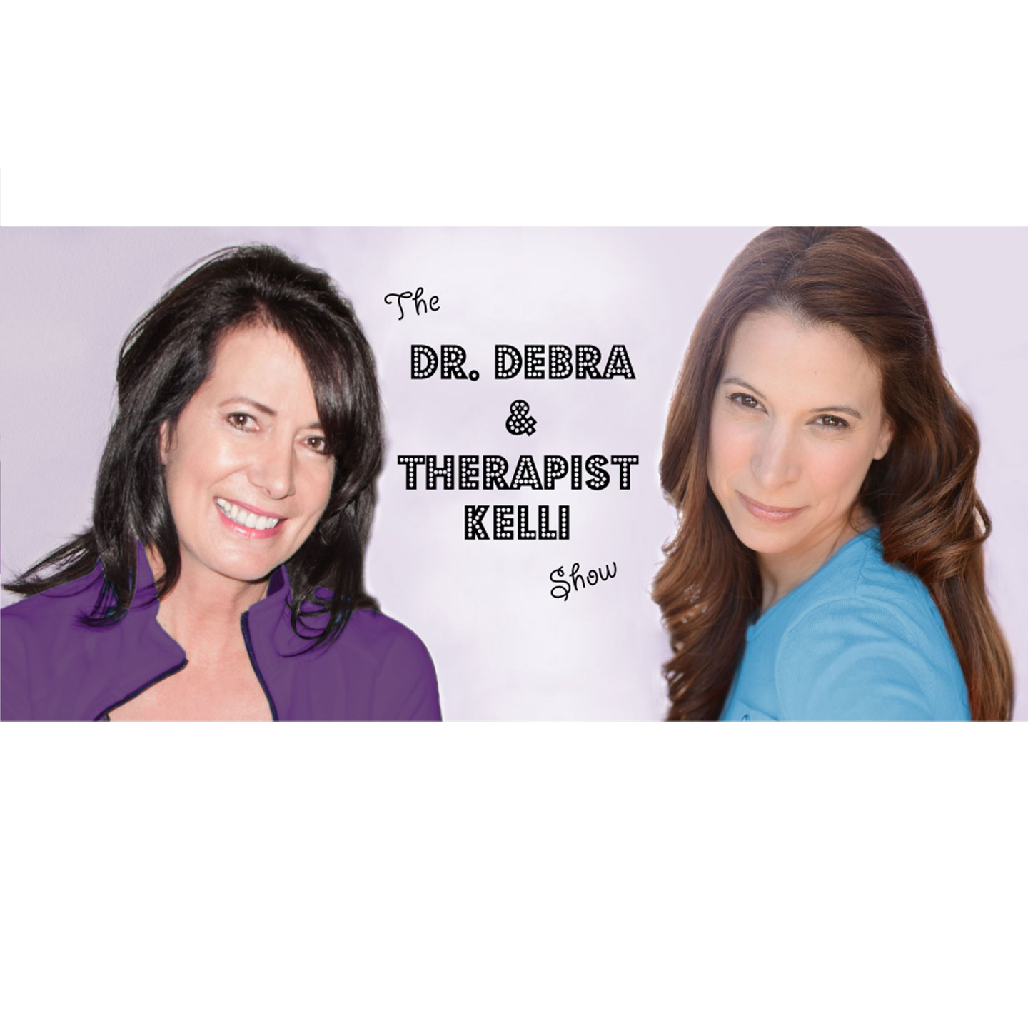 The Doctor Debra and Therapist Kelli Show